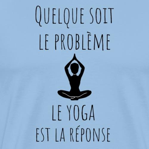 Quelque soit le problème, le yoga est la réponse - T-shirt Premium Homme