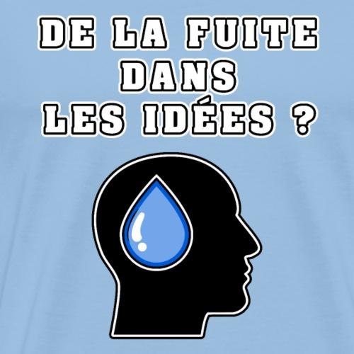 DE LA FUITE DANS LES IDÉES ? - JEUX DE MOTS - T-shirt Premium Homme