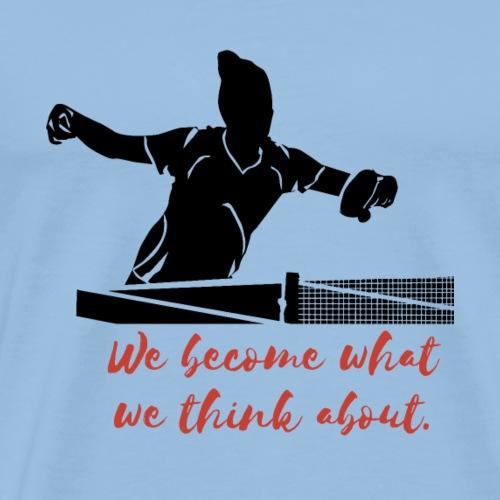 Wir werden was wir über Ping Pong denken - Männer Premium T-Shirt
