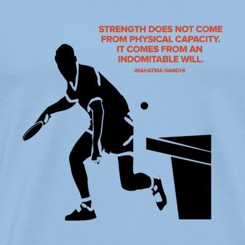 Stärke und Idomitable Will Tischtennis - Männer Premium T-Shirt