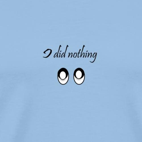 I did nothing - Männer Premium T-Shirt