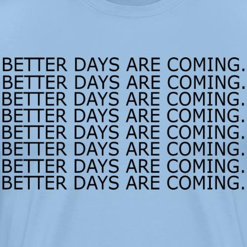 Bessere Tage werden kommen - Männer Premium T-Shirt