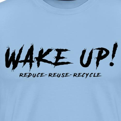 Réveille-toi ! Réduis,réutilise,recycle - N - Men's Premium T-Shirt