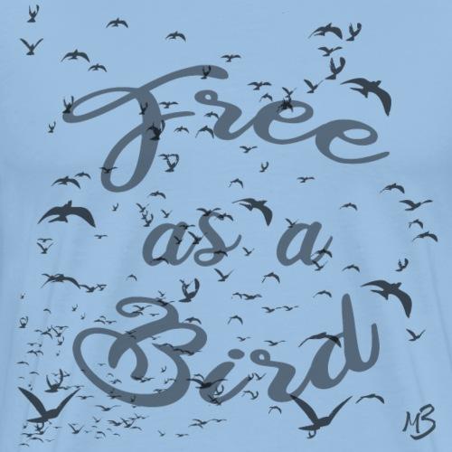 free as a bird | free as a bird - Men's Premium T-Shirt