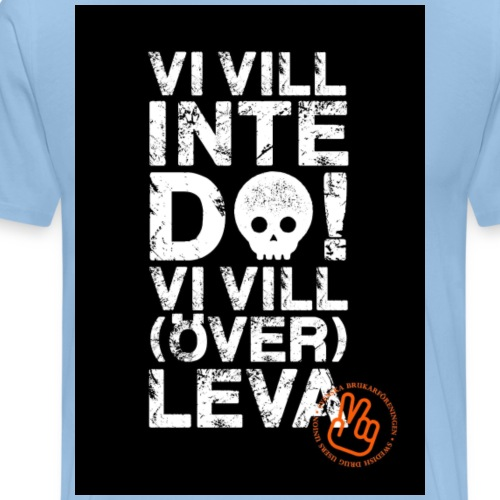 Vi vill inte dö! Vi vill (över)leva! - Premium-T-shirt herr
