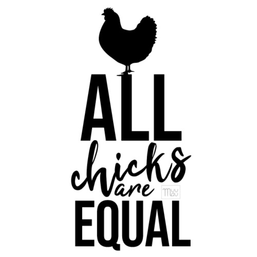 All Chicks are equal II - Miesten premium t-paita