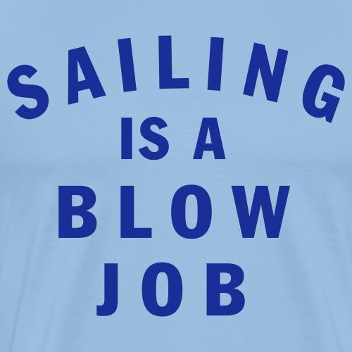 Sailing is a blow job - Maglietta Premium da uomo