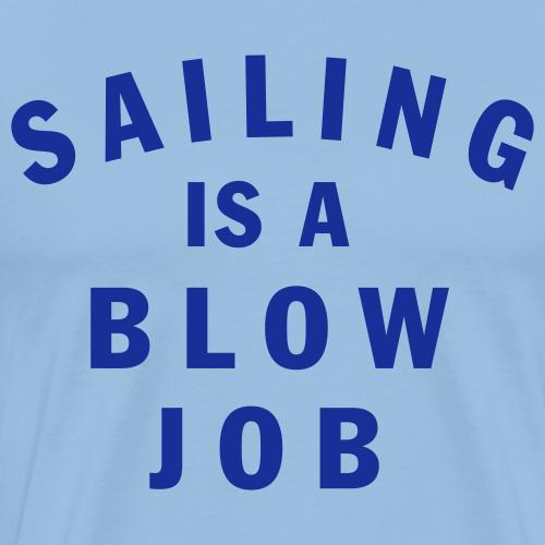 Sailing is a blow job - Premium-T-shirt herr