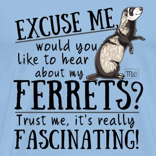 Excuse my Ferrets II - Miesten premium t-paita
