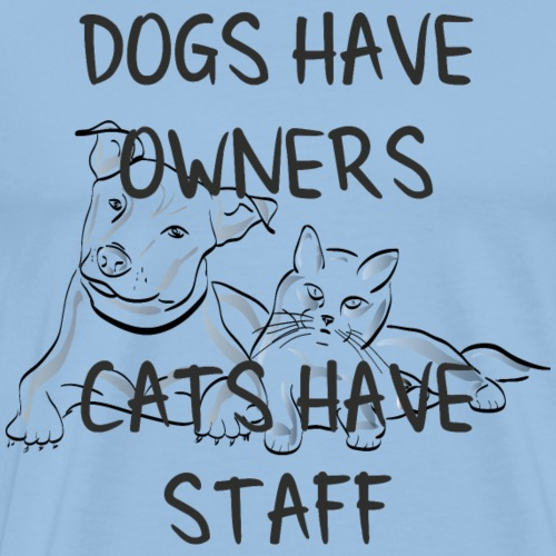 Dogs have owners cats have staff - Männer Premium T-Shirt