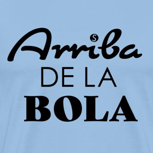 ARRIBA DE LA BOLA (Manolin) - Männer Premium T-Shirt