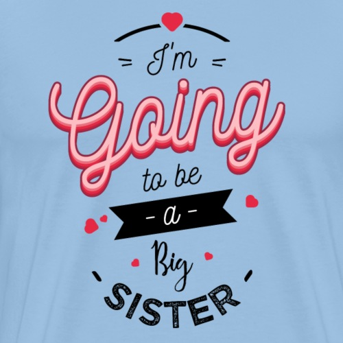 I'm going to be a big sis - T-shirt Premium Homme