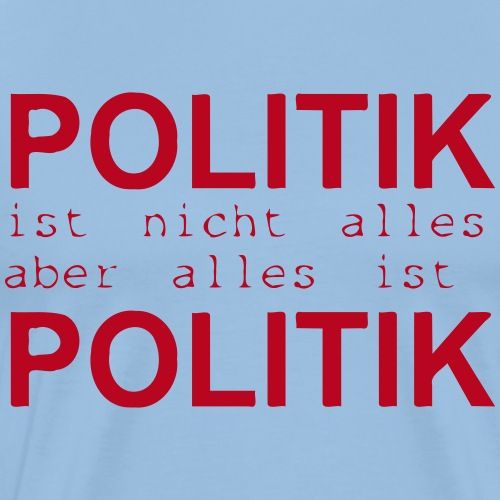 politik ist nicht alles ... - Männer Premium T-Shirt