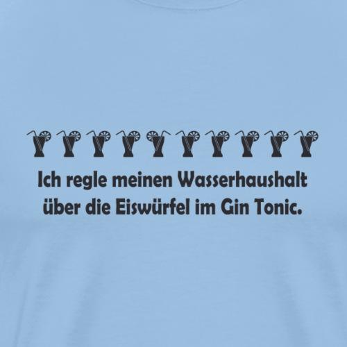Die Regelung des Wasserhaushalt mit Gin Tonic - Männer Premium T-Shirt
