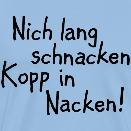Nich lang schnacken Kopp in Nacken! - Männer Premium T-Shirt