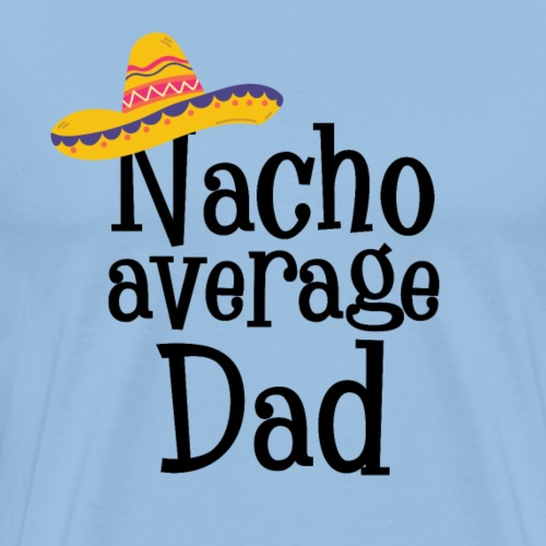 Nacho Average Dad - Men's Premium T-Shirt