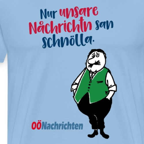Nur unsare Nachrichtn san schnölla - Männer Premium T-Shirt