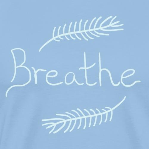 Breathe - Men's Premium T-Shirt