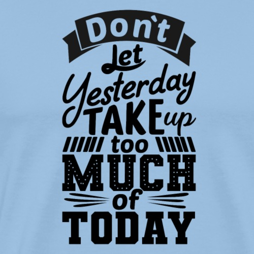 Dont let yesterday - T-shirt Premium Homme