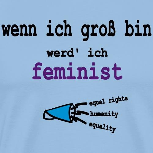 Wenn ich groß bin werd ich Feminist - Männer Premium T-Shirt