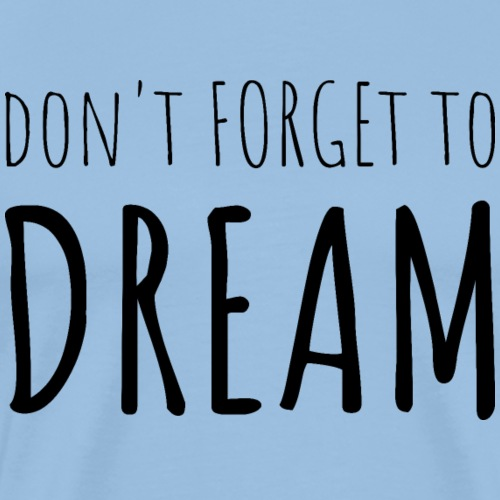 Don't Forget To Dream - T-shirt Premium Homme