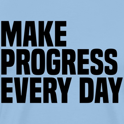 MAKE PROGRESS EVERY DAY - Men's Premium T-Shirt
