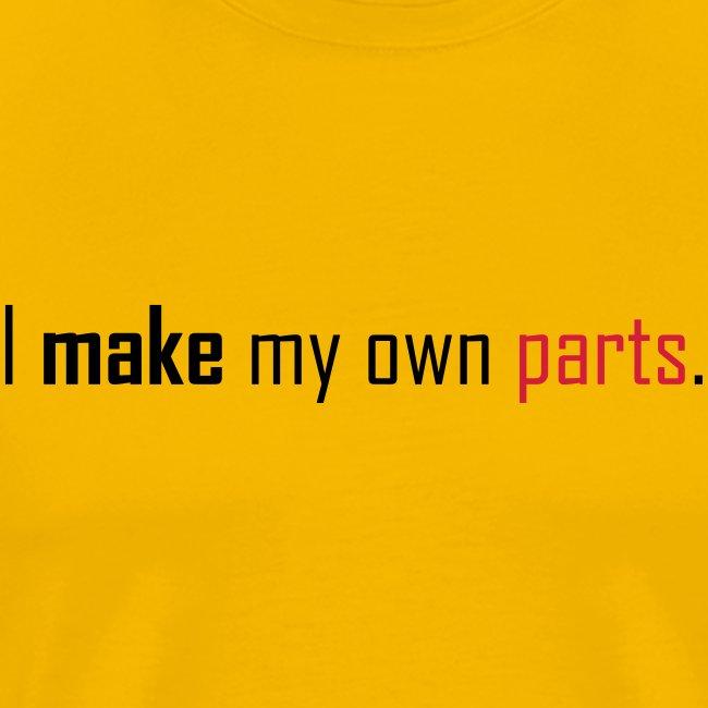I make my own parts.