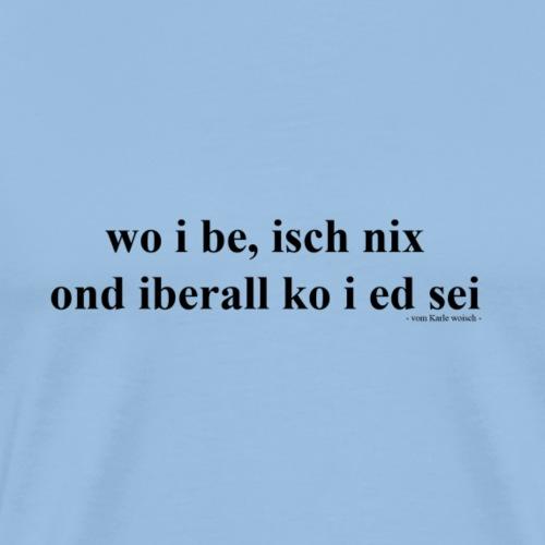 wo i be isch nix - Männer Premium T-Shirt