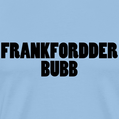 FRANKFORDDER BUBB - Männer Premium T-Shirt