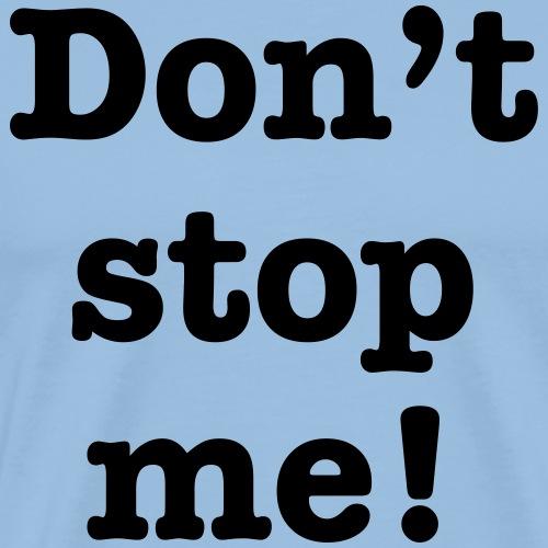 Dont stop me ! T-Shirt Motivation selbständig - Männer Premium T-Shirt