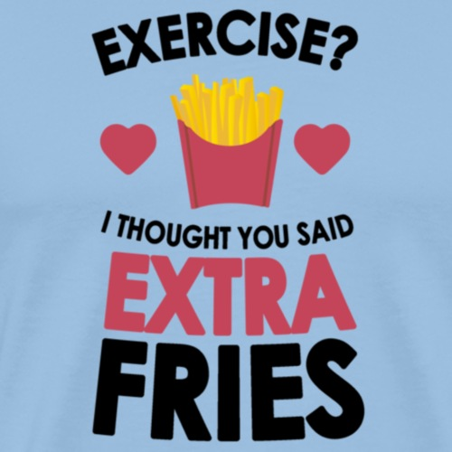 Exercise I Thought You Said Extra Fries