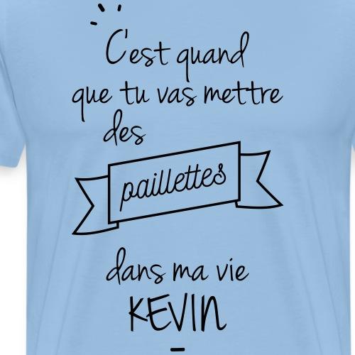 Des paillettes dans ma vie kevin - T-shirt Premium Homme