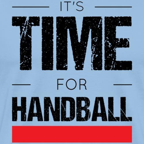It's time for handball - T-shirt Premium Homme
