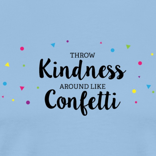 Throw Kindness around like Confetti - Männer Premium T-Shirt