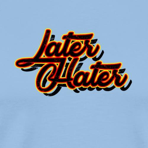 LATER HATER - Männer Premium T-Shirt