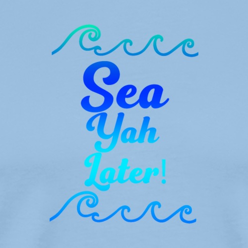 SEA YAH LATER - Männer Premium T-Shirt