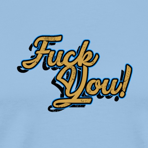 FUCK YOU - Männer Premium T-Shirt