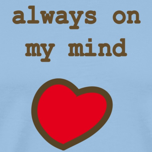 Herz: Always On My Mind - Männer Premium T-Shirt