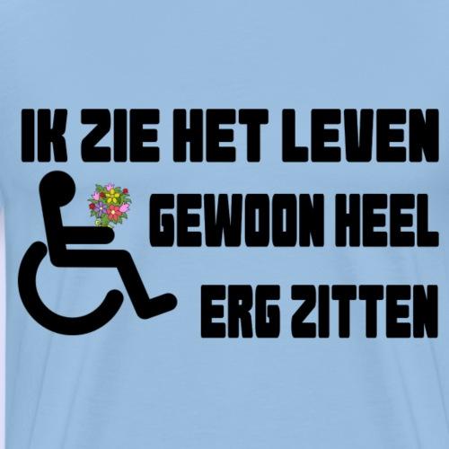 > Ik zie het leven gewoon zitten in mijn rolstoel - Mannen Premium T-shirt