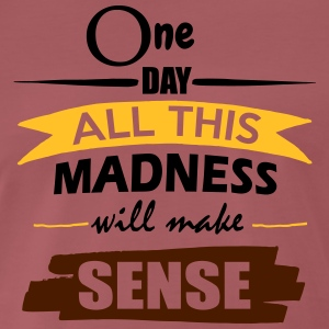 Madness Makes Sense - Men's Premium T-Shirt