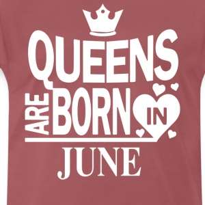 Birthday Shirt - Queens are born in JUNE - Men's Premium T-Shirt