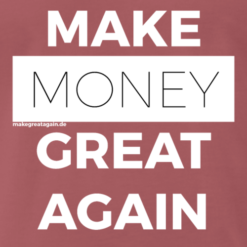 MAKE MONEY GREAT AGAIN white - Männer Premium T-Shirt
