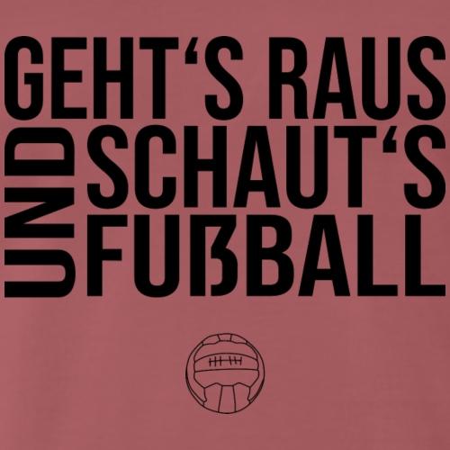 Geht's raus und schaut's Fußball - Männer Premium T-Shirt