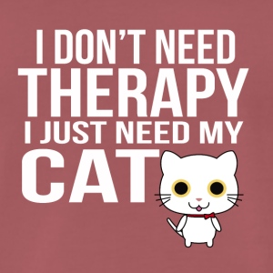 i dont need a therapy i just need my cat - Men's Premium T-Shirt