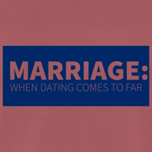 Wedding / Marriage: Marriage: When dating comes to - Men's Premium T-Shirt