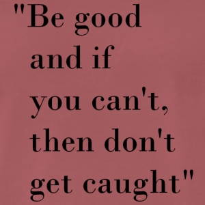 Be good quote - Men's Premium T-Shirt