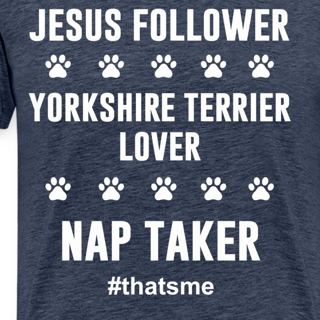 Jesus follower yorkshire terrier lover nap taker