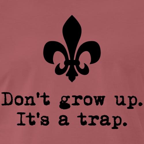 Don't grow up… mit Lilie Typewriter - Farbe frei - Männer Premium T-Shirt