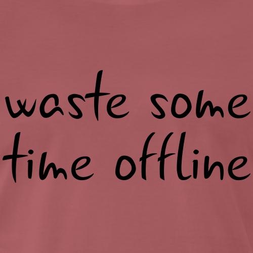 Waste some time offline – Typo 2 – Farbe wählbar - Männer Premium T-Shirt