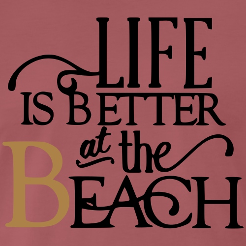 Life is Better at the Beach - Männer Premium T-Shirt